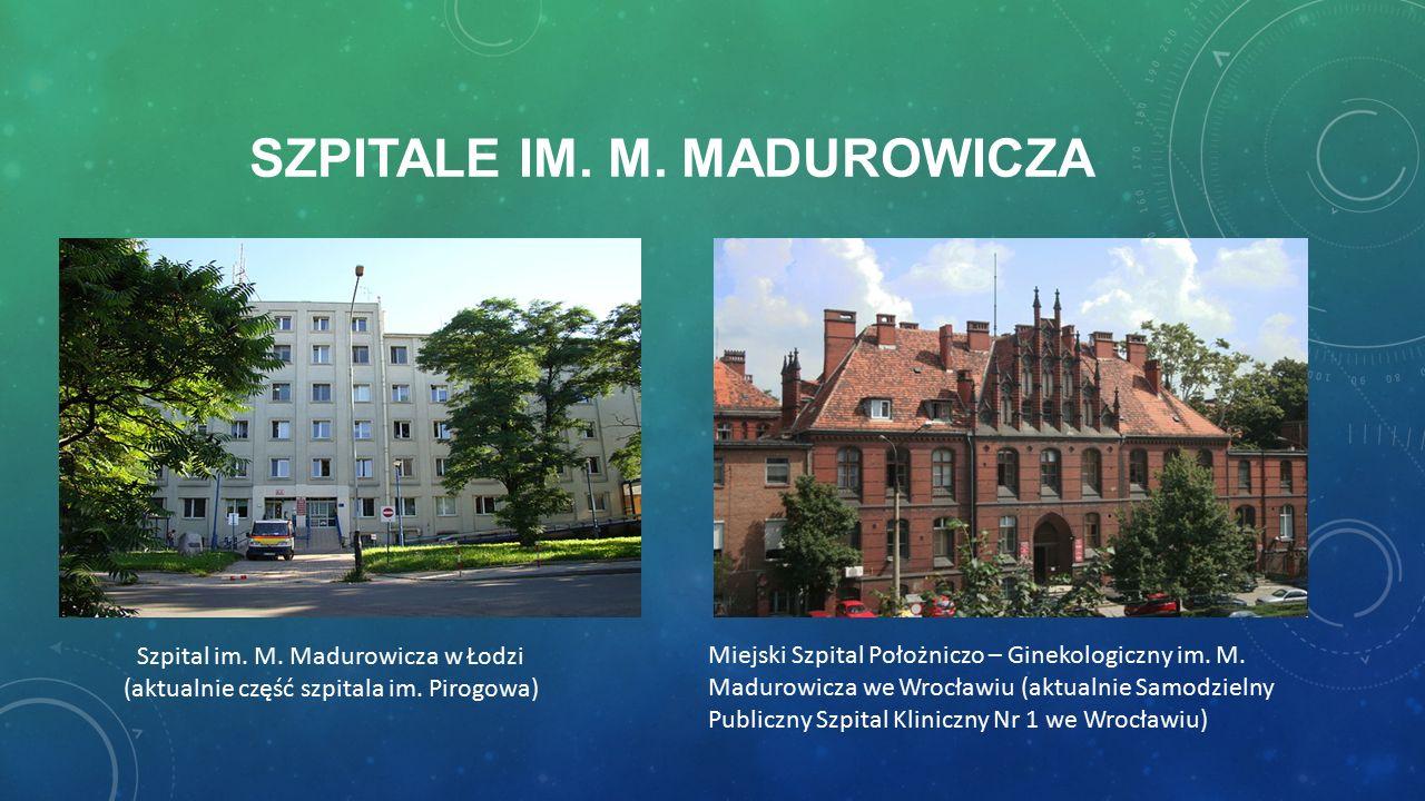 SZPITALE IM. M. MADUROWICZA Szpital im. M. Madurowicza w Łodzi (aktualnie część szpitala im.