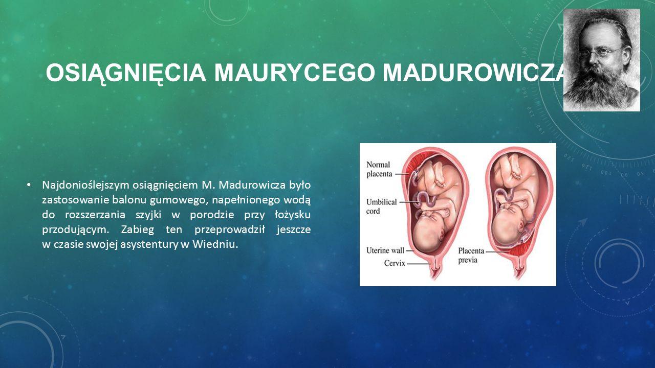 OSIĄGNIĘCIA MAURYCEGO MADUROWICZA Najdonioślejszym osiągnięciem M.