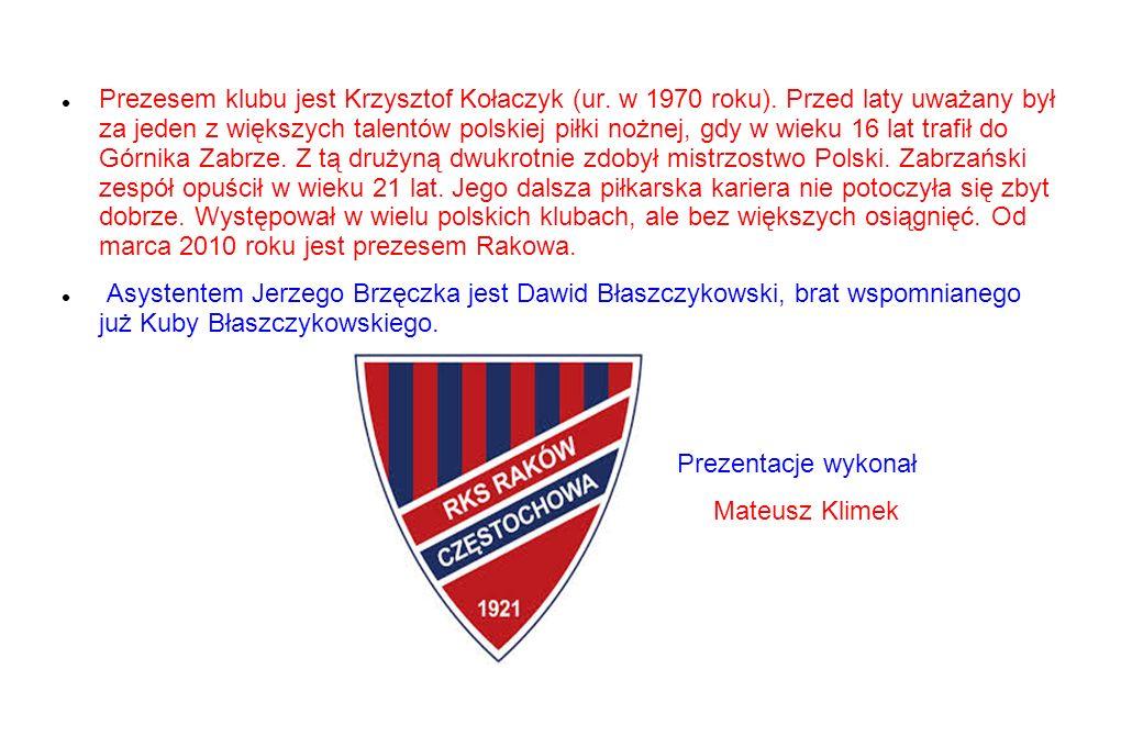 Prezesem klubu jest Krzysztof Kołaczyk (ur. w 1970 roku).