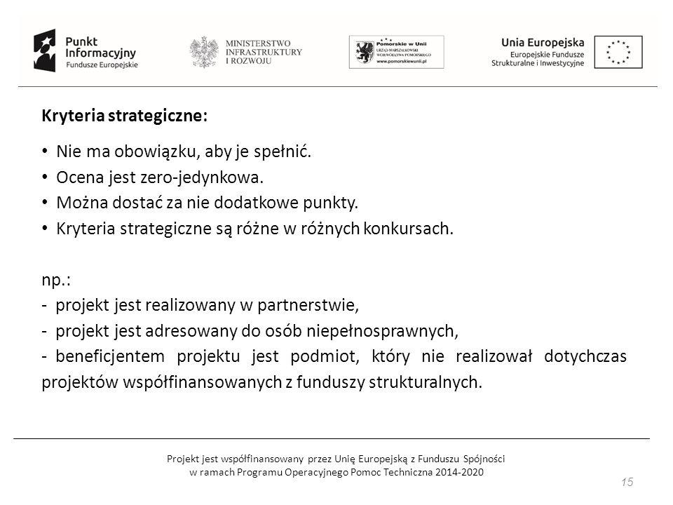 Projekt jest współfinansowany przez Unię Europejską z Funduszu Spójności w ramach Programu Operacyjnego Pomoc Techniczna 2014-2020 15 Kryteria strateg