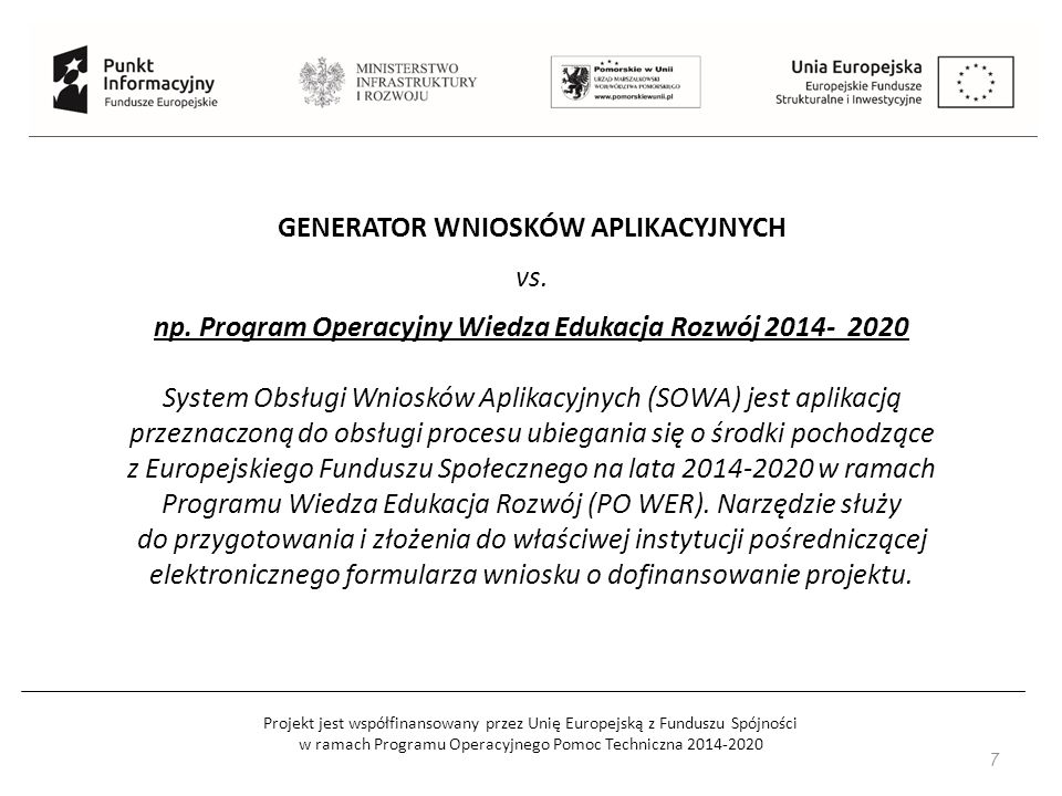 GENERATOR WNIOSKÓW APLIKACYJNYCH vs. np. Program Operacyjny Wiedza Edukacja Rozwój 2014- 2020 System Obsługi Wniosków Aplikacyjnych (SOWA) jest aplika