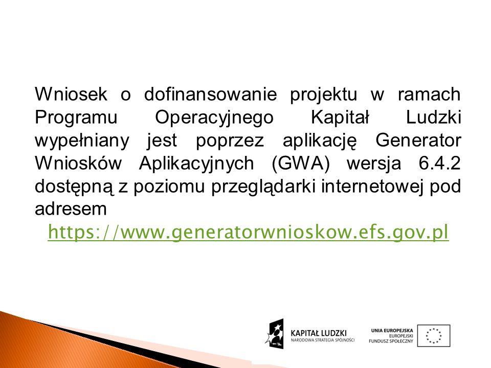Wniosek o dofinansowanie projektu w ramach Programu Operacyjnego Kapitał Ludzki wypełniany jest poprzez aplikację Generator Wniosków Aplikacyjnych (GWA) wersja 6.4.2 dostępną z poziomu przeglądarki internetowej pod adresem https://www.generatorwnioskow.efs.gov.pl