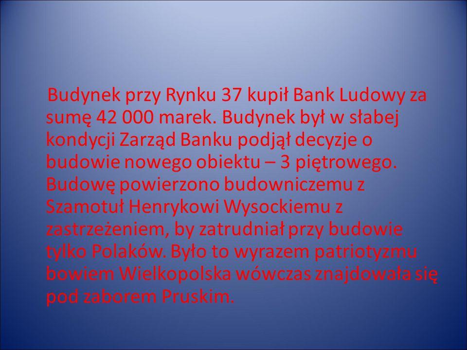 Budynek przy Rynku 37 kupił Bank Ludowy za sumę 42 000 marek.