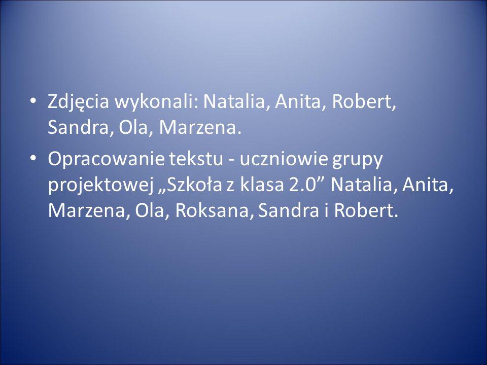 Zdjęcia wykonali: Natalia, Anita, Robert, Sandra, Ola, Marzena.