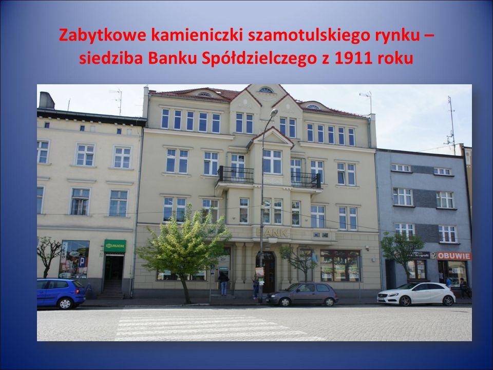 Zabytkowe kamieniczki szamotulskiego rynku – siedziba Banku Spółdzielczego z 1911 roku
