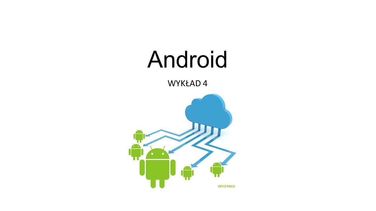 Android WYKŁAD 4