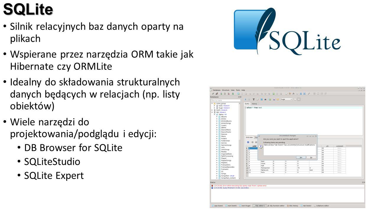 SQLite Silnik relacyjnych baz danych oparty na plikach Wspierane przez narzędzia ORM takie jak Hibernate czy ORMLite Idealny do składowania strukturalnych danych będących w relacjach (np.