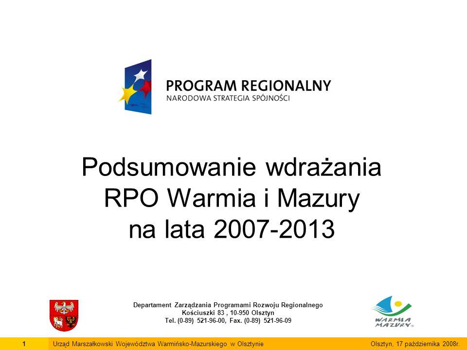 Podsumowanie wdrażania RPO Warmia i Mazury na lata 2007-2013 Departament Zarządzania Programami Rozwoju Regionalnego Kościuszki 83, 10-950 Olsztyn Tel.