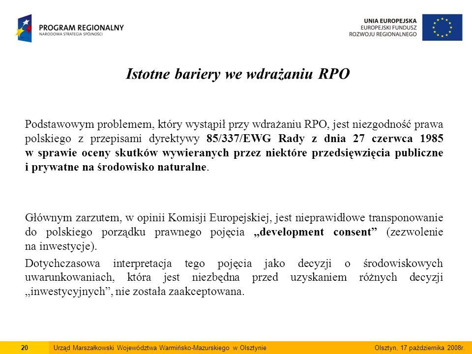 Istotne bariery we wdrażaniu RPO Podstawowym problemem, który wystąpił przy wdrażaniu RPO, jest niezgodność prawa polskiego z przepisami dyrektywy 85/337/EWG Rady z dnia 27 czerwca 1985 w sprawie oceny skutków wywieranych przez niektóre przedsięwzięcia publiczne i prywatne na środowisko naturalne.