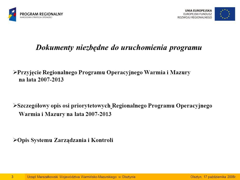 3 Dokumenty niezbędne do uruchomienia programu  Przyjęcie Regionalnego Programu Operacyjnego Warmia i Mazury na lata 2007-2013  Szczegółowy opis osi priorytetowych Regionalnego Programu Operacyjnego Warmia i Mazury na lata 2007-2013  Opis Systemu Zarządzania i Kontroli