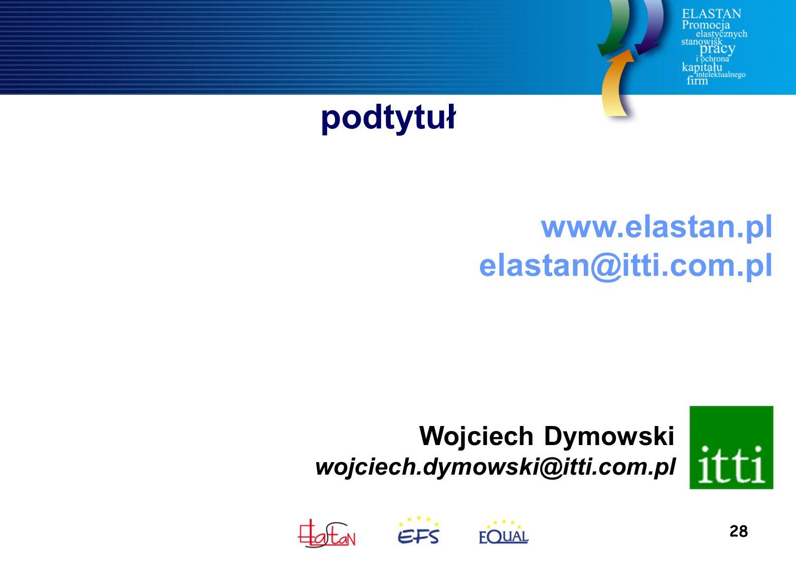 28 podtytuł Wojciech Dymowski wojciech.dymowski@itti.com.pl www.elastan.pl elastan@itti.com.pl