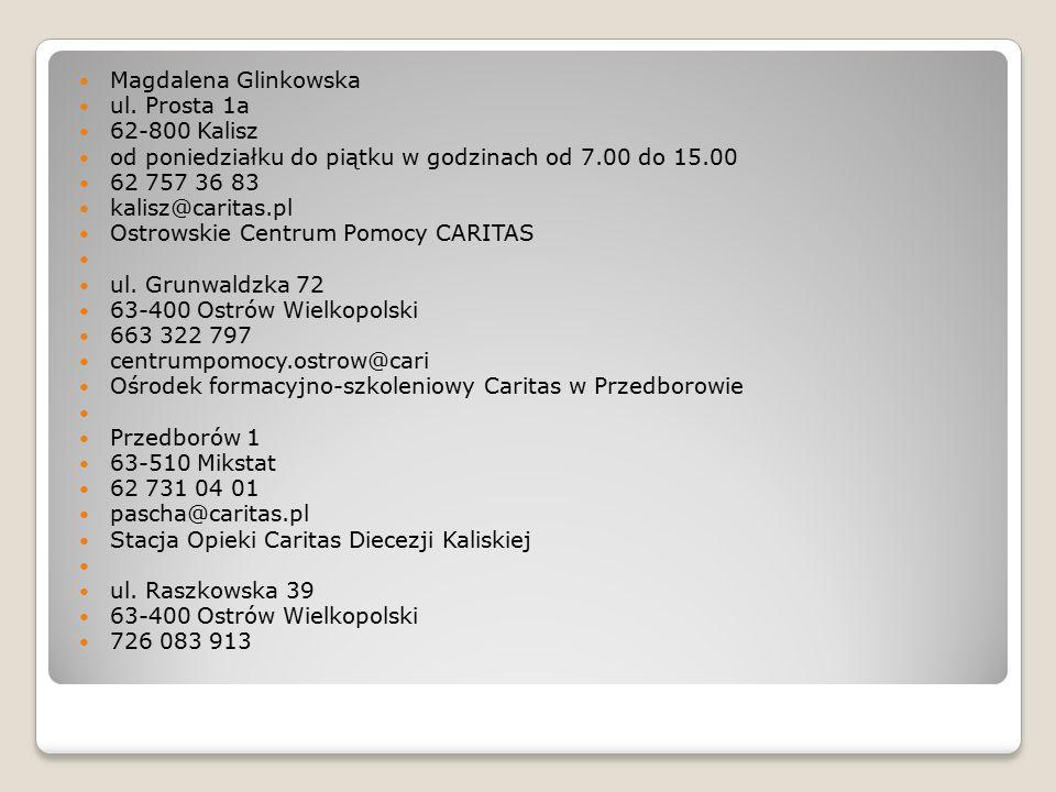 Magdalena Glinkowska ul. Prosta 1a 62-800 Kalisz od poniedziałku do piątku w godzinach od 7.00 do 15.00 62 757 36 83 kalisz@caritas.pl Ostrowskie Cent