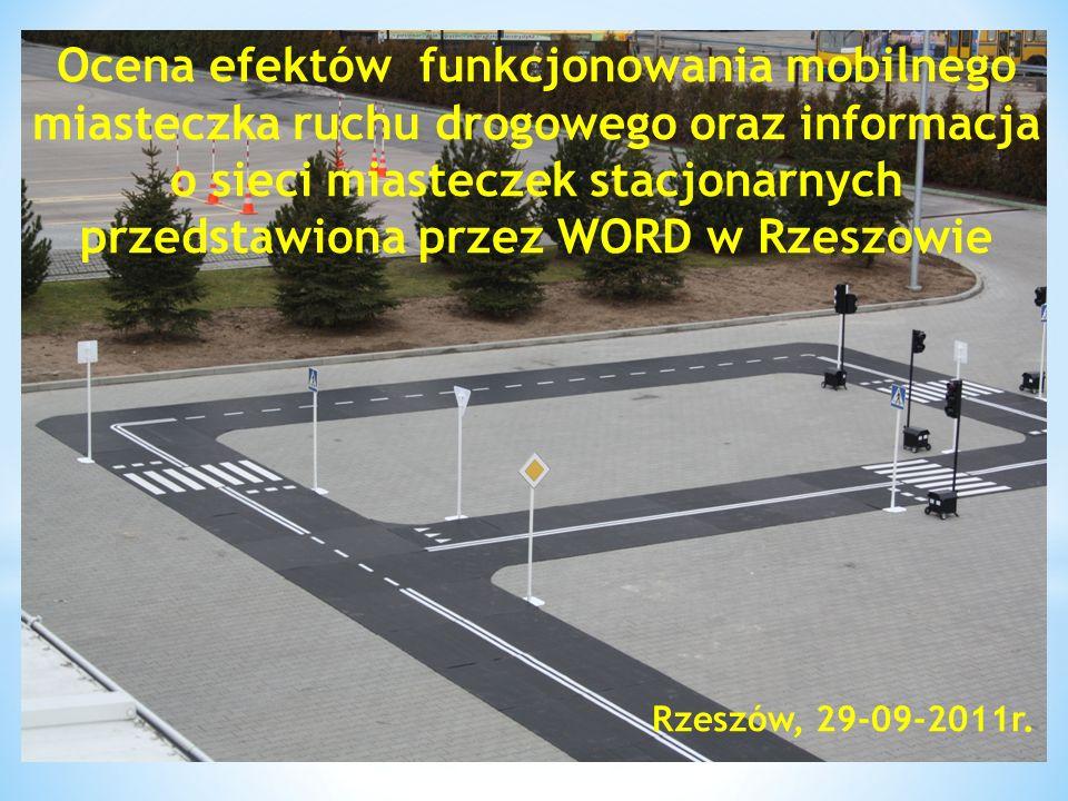 Ocena efektów funkcjonowania mobilnego miasteczka ruchu drogowego oraz informacja o sieci miasteczek stacjonarnych przedstawiona przez WORD w Rzeszowie Rzeszów, 29-09-2011r.