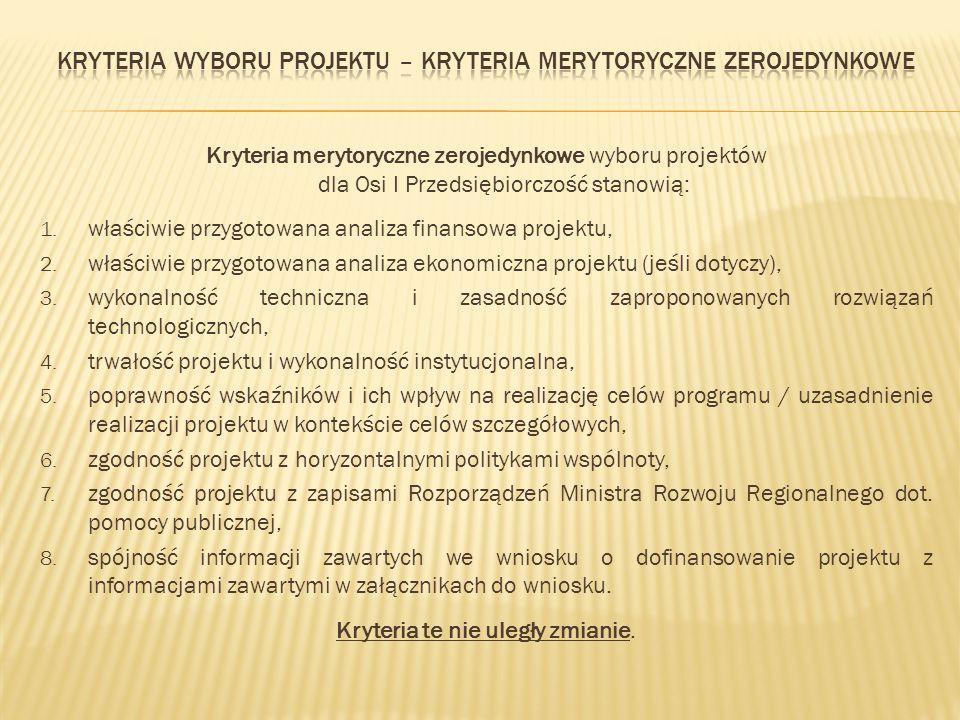 Kryteria merytoryczne zerojedynkowe wyboru projektów dla Osi I Przedsiębiorczość stanowią: 1.