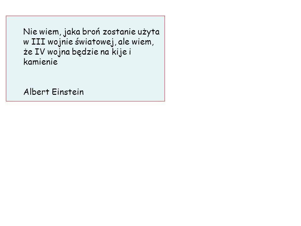 Nie wiem, jaka broń zostanie użyta w III wojnie światowej, ale wiem, że IV wojna będzie na kije i kamienie Albert Einstein