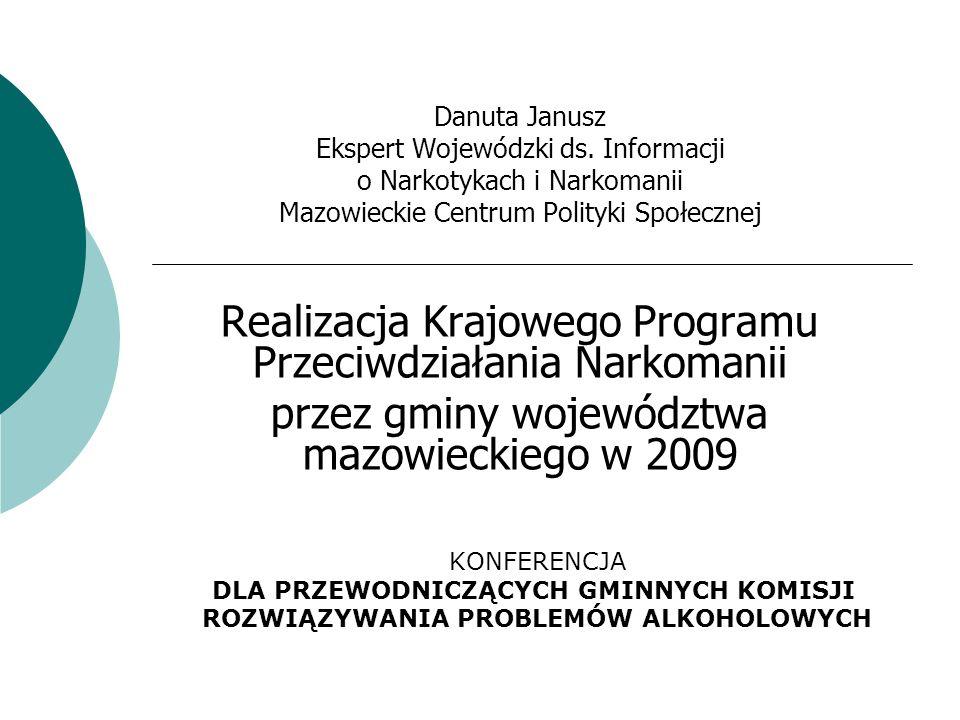 KONFERENCJA DLA PRZEWODNICZĄCYCH GMINNYCH KOMISJI ROZWIĄZYWANIA PROBLEMÓW ALKOHOLOWYCH Danuta Janusz Ekspert Wojewódzki ds. Informacji o Narkotykach i