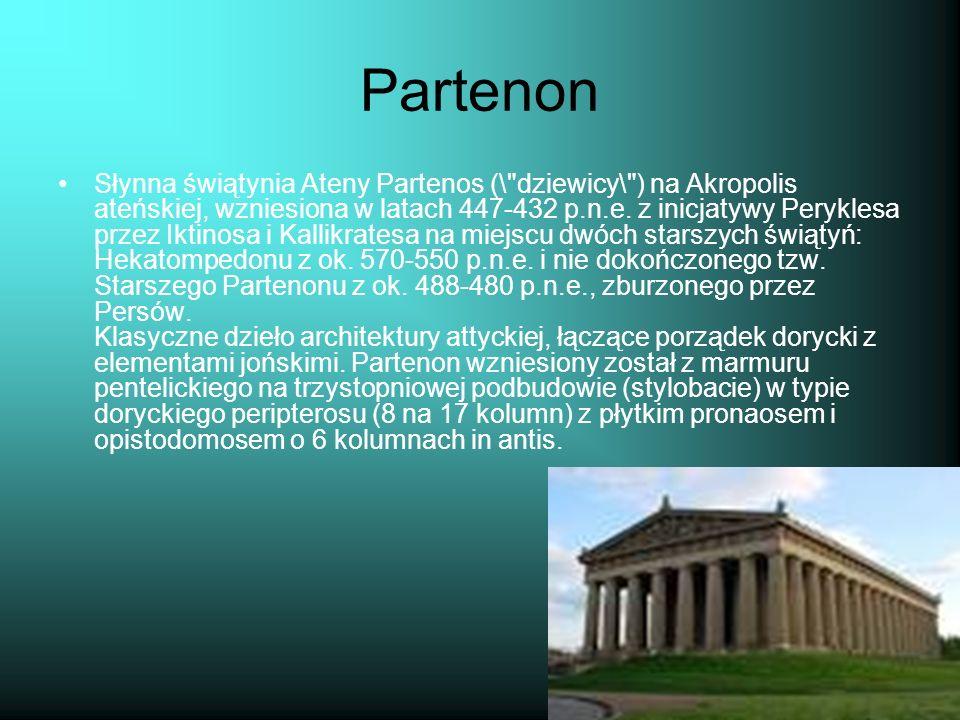 Partenon Słynna świątynia Ateny Partenos (\ dziewicy\ ) na Akropolis ateńskiej, wzniesiona w latach 447-432 p.n.e.