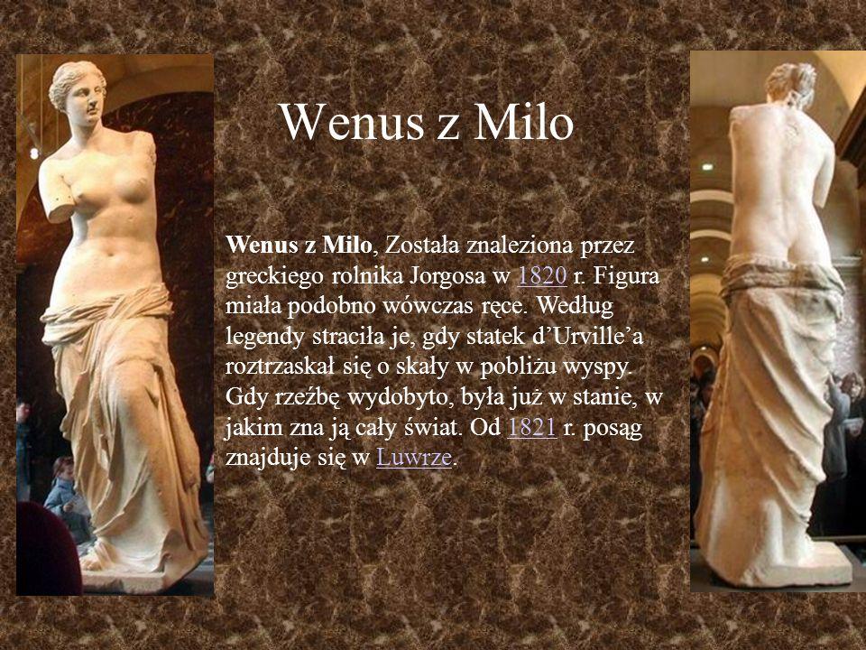 Wenus z Milo Wenus z Milo, Została znaleziona przez greckiego rolnika Jorgosa w 1820 r. Figura miała podobno wówczas ręce. Według legendy straciła je,