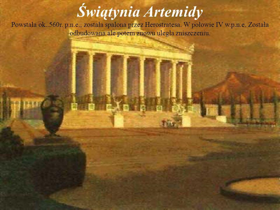 Świątynia Artemidy Powstała ok..560r. p.n.e., została spalona przez Herostratesa. W połowie IV w.p.n.e. Została odbudowana ale potem znowu uległa znis