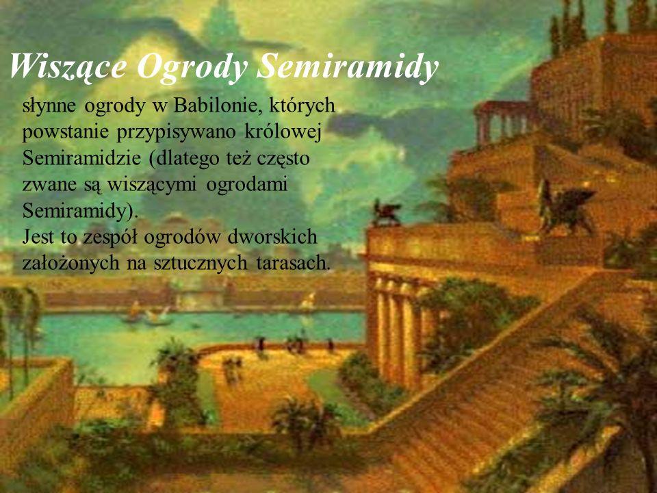 Wiszące Ogrody Semiramidy słynne ogrody w Babilonie, których powstanie przypisywano królowej Semiramidzie (dlatego też często zwane są wiszącymi ogrod