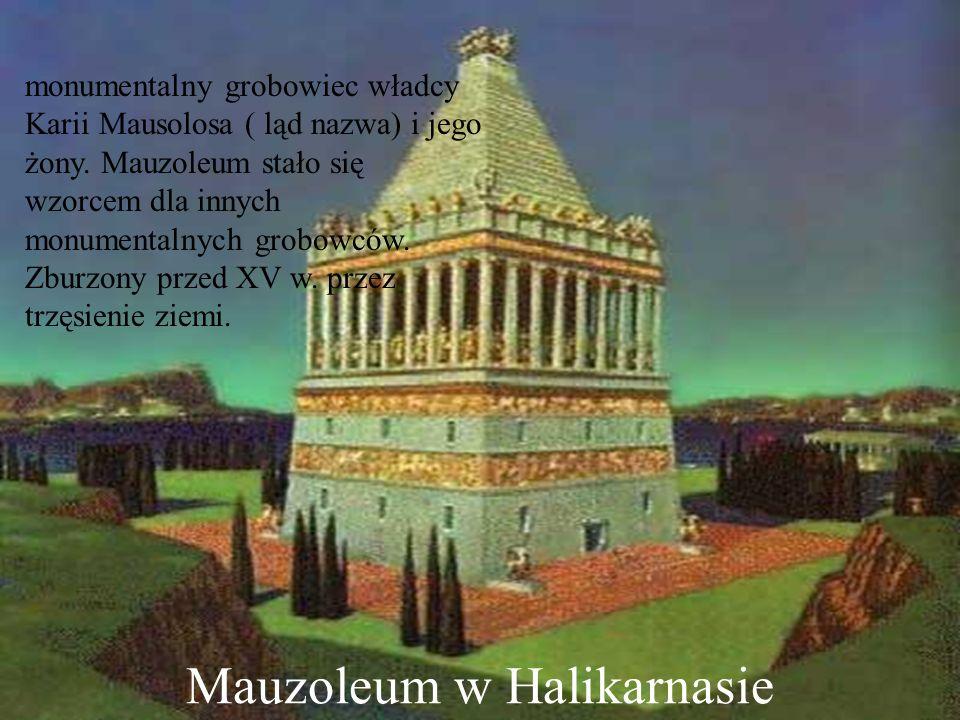 Mauzoleum w Halikarnasie monumentalny grobowiec władcy Karii Mausolosa ( ląd nazwa) i jego żony. Mauzoleum stało się wzorcem dla innych monumentalnych