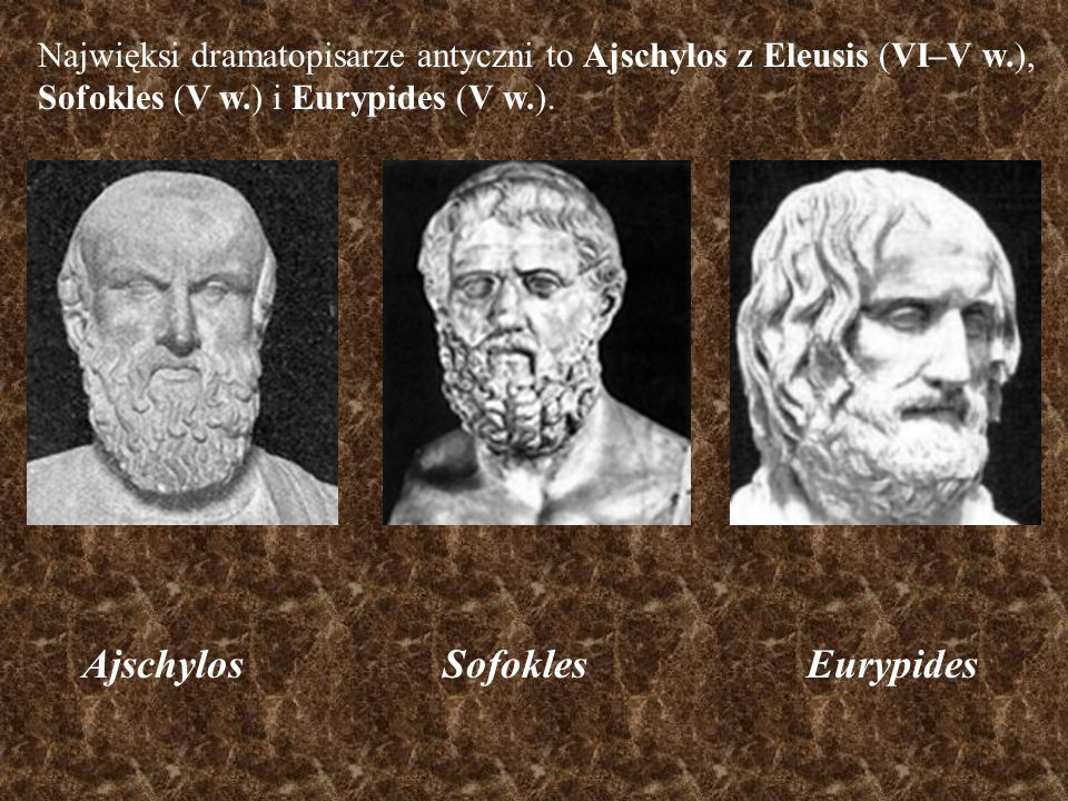 Ajschylos Sofokles Eurypides Najwięksi dramatopisarze antyczni to Ajschylos z Eleusis (VI–V w.), Sofokles (V w.) i Eurypides (V w.).