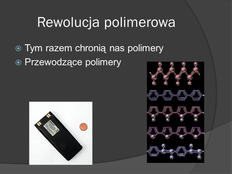 Rewolucja polimerowa  Tym razem chronią nas polimery  Przewodzące polimery