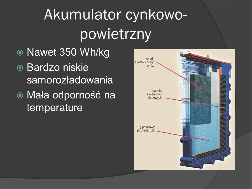 Akumulator cynkowo- powietrzny  Nawet 350 Wh/kg  Bardzo niskie samorozładowania  Mała odporność na temperature