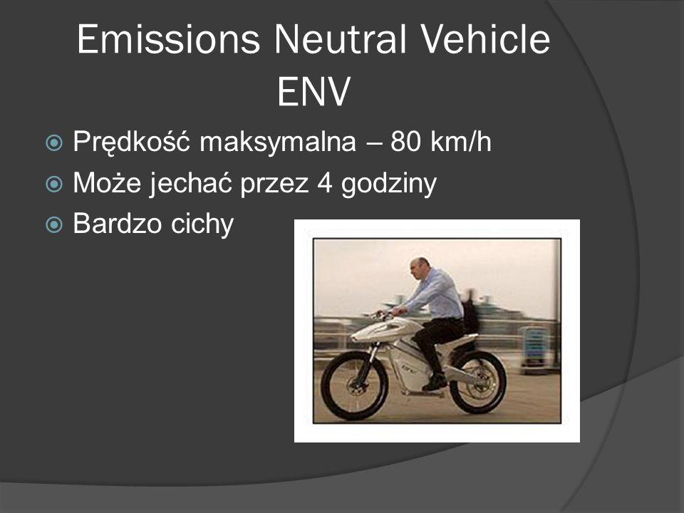 Emissions Neutral Vehicle ENV  Prędkość maksymalna – 80 km/h  Może jechać przez 4 godziny  Bardzo cichy