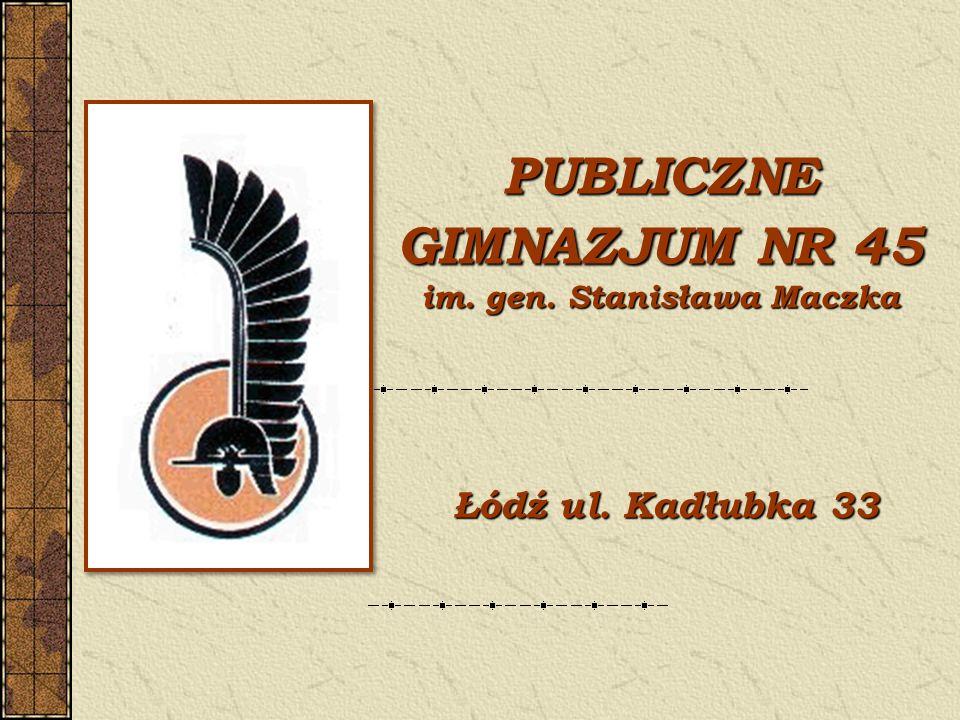 PUBLICZNE GIMNAZJUM NR 45 im. gen. Stanisława Maczka Łódź ul. Kadłubka 33