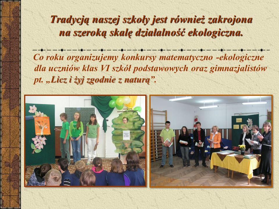 Tradycją naszej szkoły jest również zakrojona na szeroką skalę działalność ekologiczna.