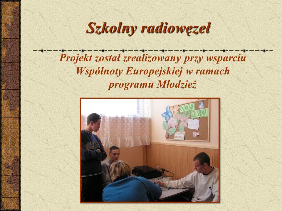 Projekt został zrealizowany przy wsparciu Wspólnoty Europejskiej w ramach programu Młodzież Szkolny radiowęzeł