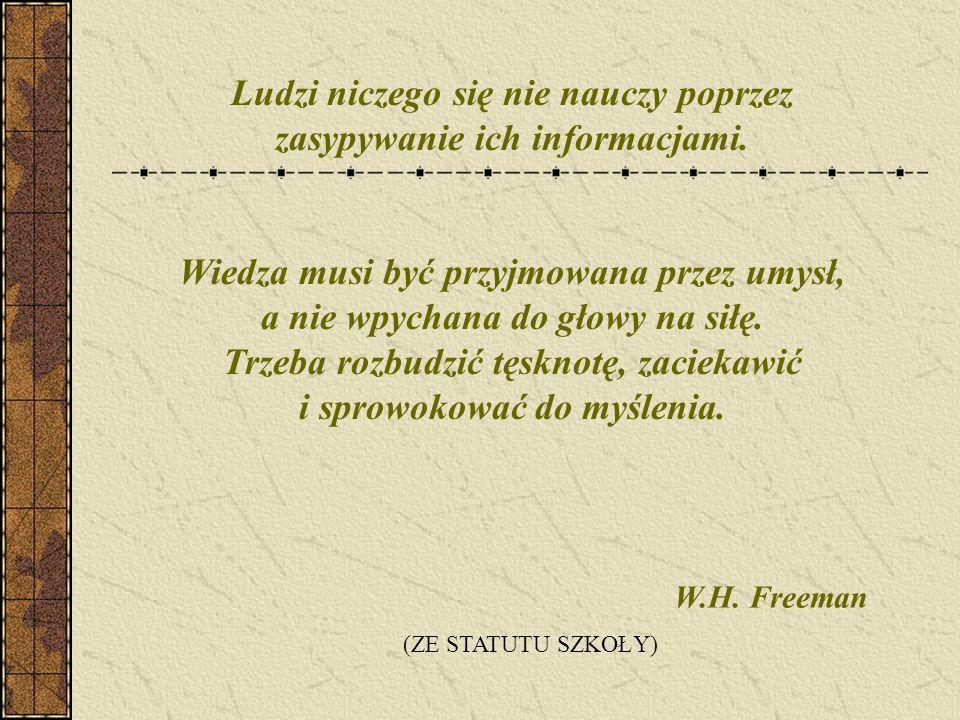 W.H. Freeman (ZE STATUTU SZKOŁY) Ludzi niczego się nie nauczy poprzez zasypywanie ich informacjami.