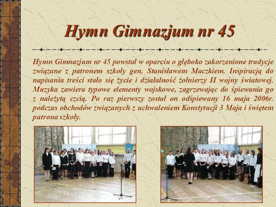 Hymn Gimnazjum nr 45 Hymn Gimnazjum nr 45 powstał w oparciu o głęboko zakorzenione tradycje związane z patronem szkoły gen.