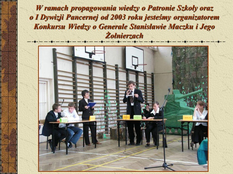 W ramach propagowania wiedzy o Patronie Szkoły oraz o I Dywizji Pancernej od 2003 roku jesteśmy organizatorem Konkursu Wiedzy o Generale Stanisławie Maczku i Jego Żołnierzach