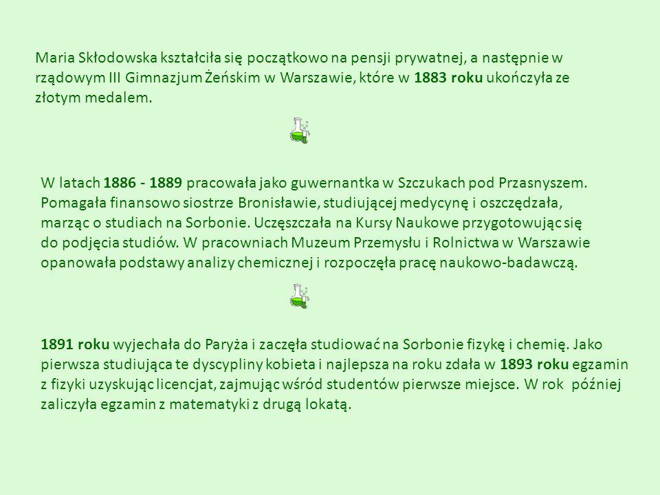 Maria Skłodowska kształciła się początkowo na pensji prywatnej, a następnie w rządowym III Gimnazjum Żeńskim w Warszawie, które w 1883 roku ukończyła ze złotym medalem.