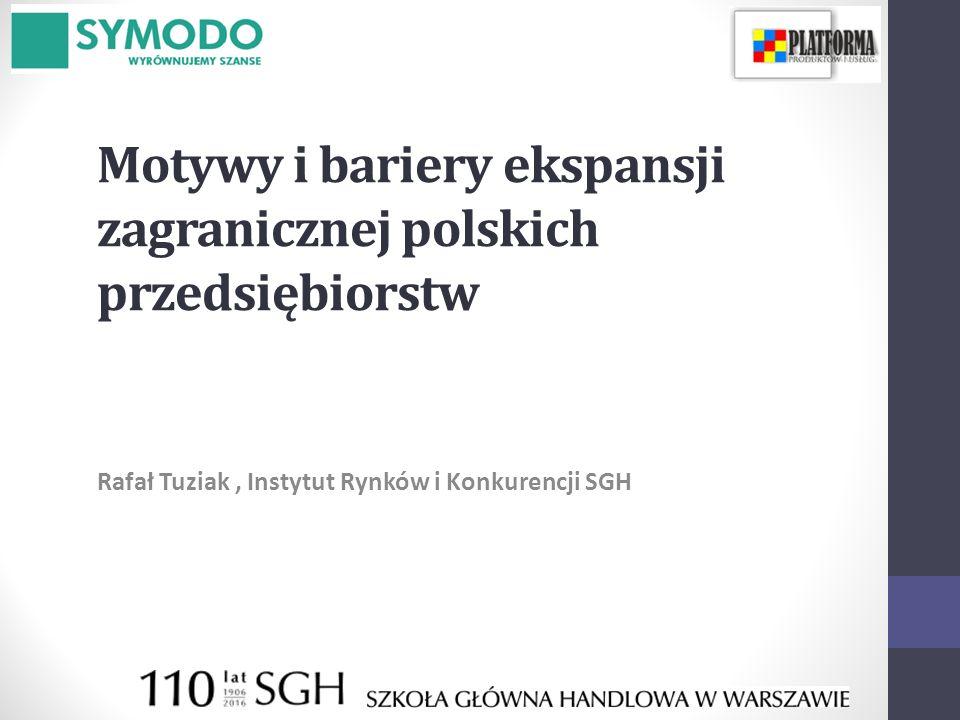 Motywy i bariery ekspansji zagranicznej polskich przedsiębiorstw Rafał Tuziak, Instytut Rynków i Konkurencji SGH