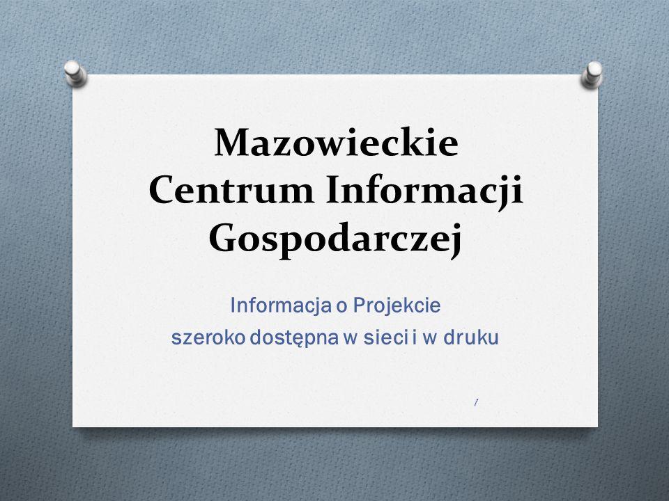 Mazowieckie Centrum Informacji Gospodarczej Informacja o Projekcie szeroko dostępna w sieci i w druku 1