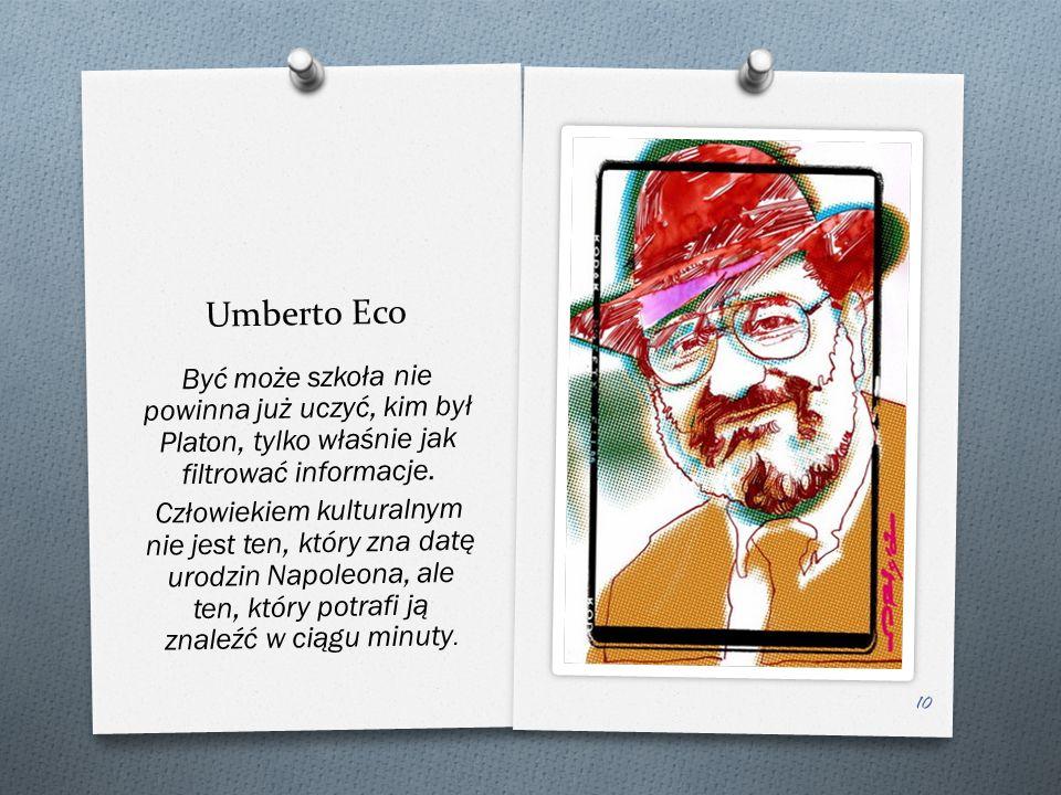 Umberto Eco By ć mo ż e szkoła nie powinna ju ż uczy ć, kim był Platon, tylko wła ś nie jak filtrowa ć informacje.