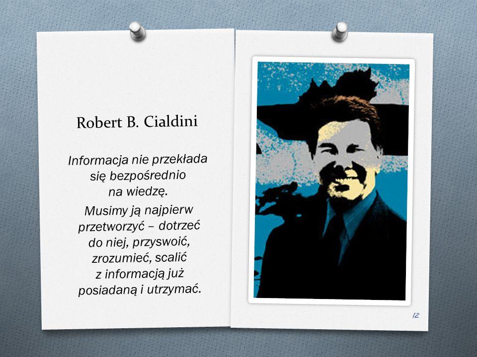 Robert B. Cialdini Informacja nie przekłada si ę bezpo ś rednio na wiedz ę.