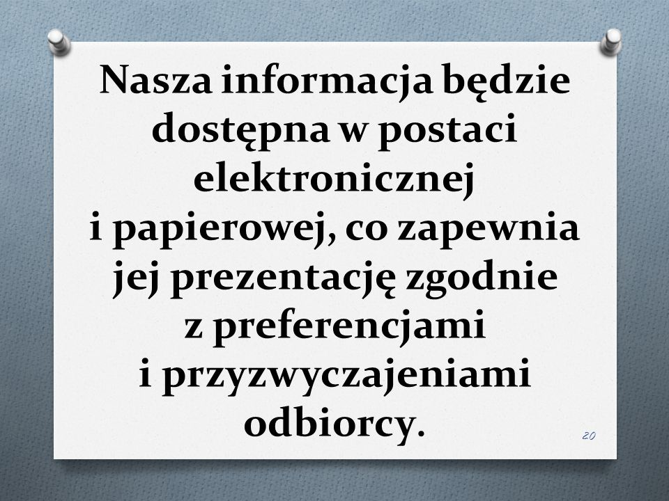 Nasza informacja będzie dostępna w postaci elektronicznej i papierowej, co zapewnia jej prezentację zgodnie z preferencjami i przyzwyczajeniami odbiorcy.