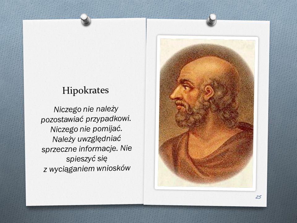 Hipokrates Niczego nie nale ż y pozostawia ć przypadkowi.