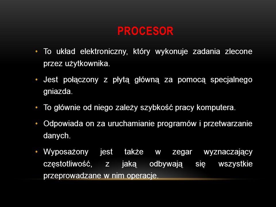 PROCESOR To układ elektroniczny, który wykonuje zadania zlecone przez użytkownika.