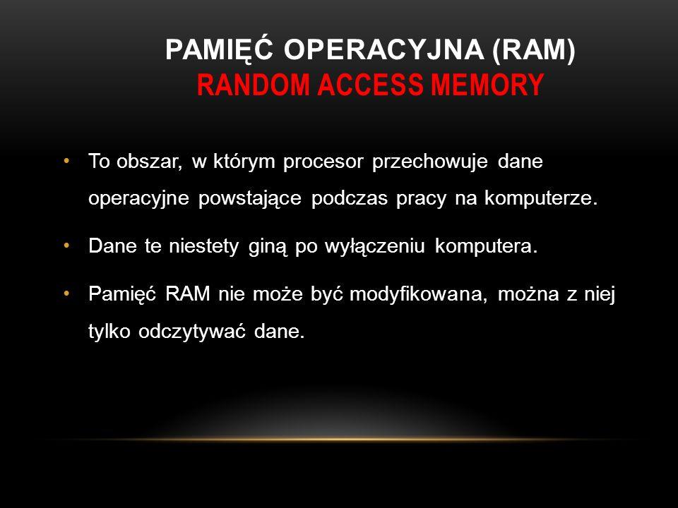 PAMIĘĆ OPERACYJNA (RAM) RANDOM ACCESS MEMORY To obszar, w którym procesor przechowuje dane operacyjne powstające podczas pracy na komputerze.