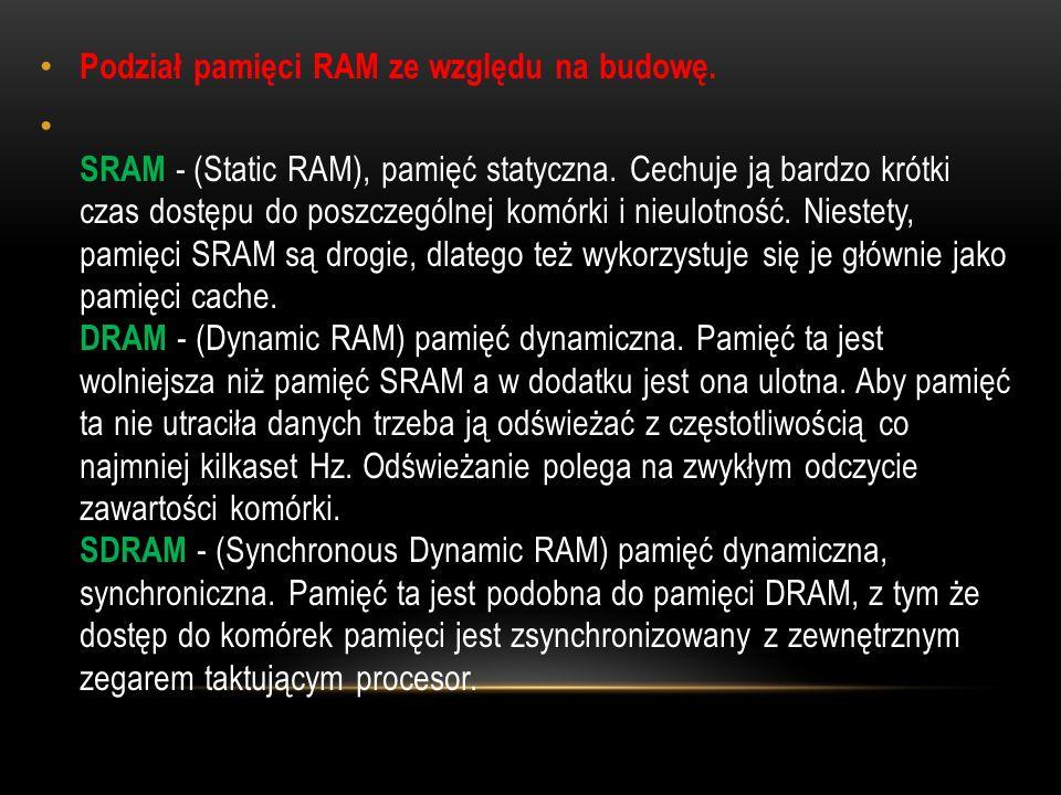 Podział pamięci RAM ze względu na budowę. SRAM - (Static RAM), pamięć statyczna.