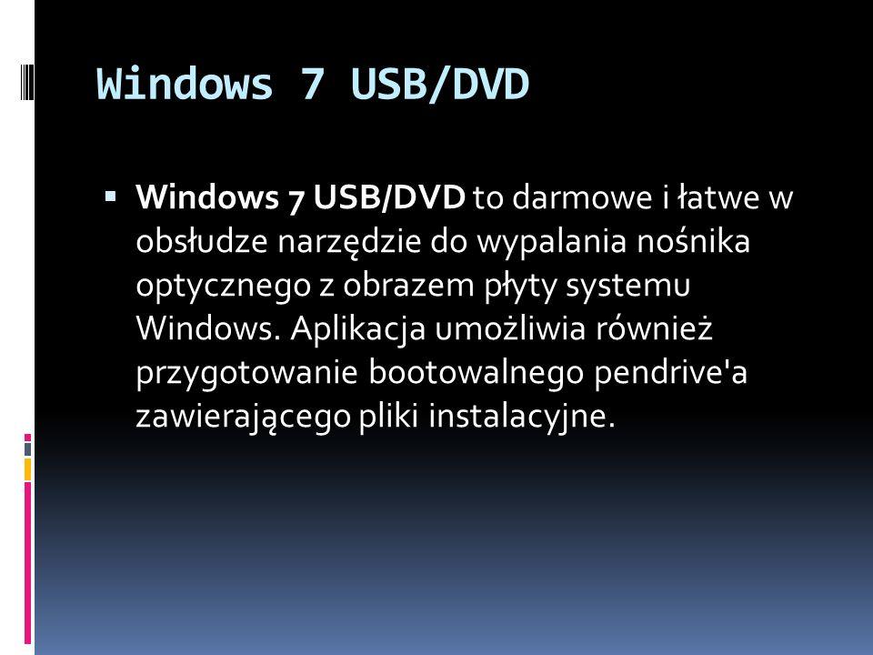Windows 7 USB/DVD  Windows 7 USB/DVD to darmowe i łatwe w obsłudze narzędzie do wypalania nośnika optycznego z obrazem płyty systemu Windows.