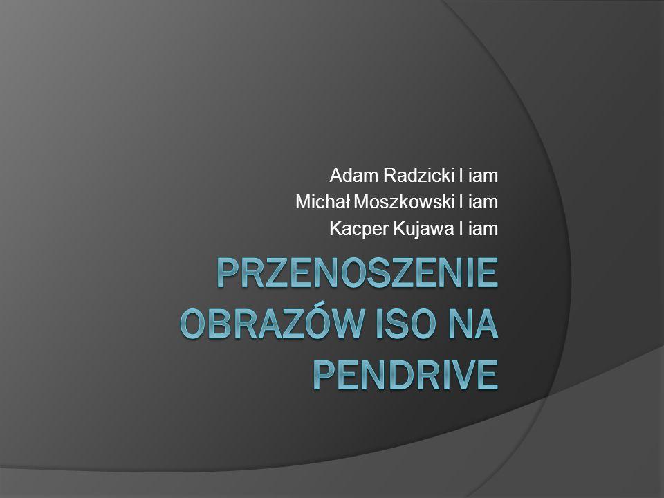 Adam Radzicki I iam Michał Moszkowski I iam Kacper Kujawa I iam