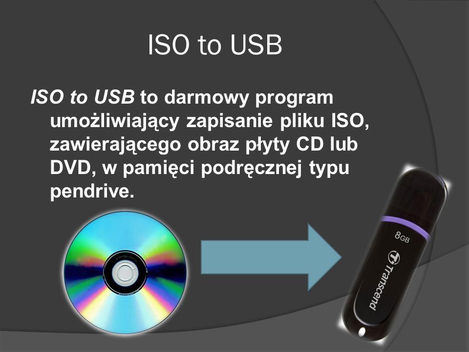 ISO to USB ISO to USB to darmowy program umożliwiający zapisanie pliku ISO, zawierającego obraz płyty CD lub DVD, w pamięci podręcznej typu pendrive.