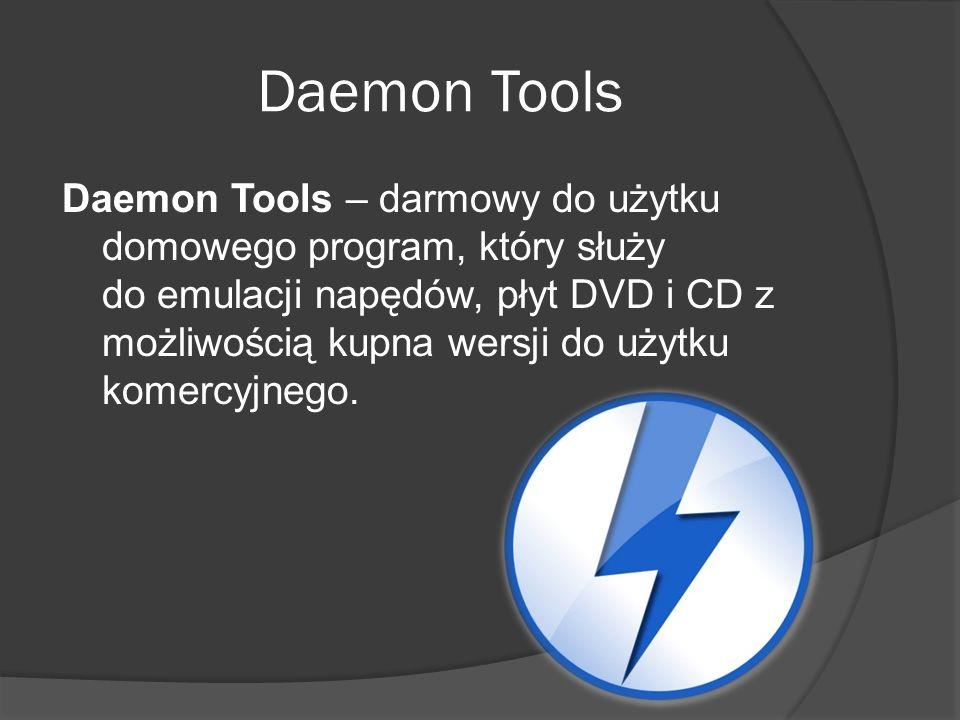 Daemon Tools Daemon Tools – darmowy do użytku domowego program, który służy do emulacji napędów, płyt DVD i CD z możliwością kupna wersji do użytku komercyjnego.