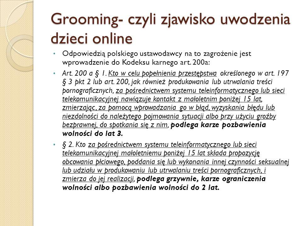 Grooming- czyli zjawisko uwodzenia dzieci online Odpowiedzią polskiego ustawodawcy na to zagrożenie jest wprowadzenie do Kodeksu karnego art. 200a: Ar